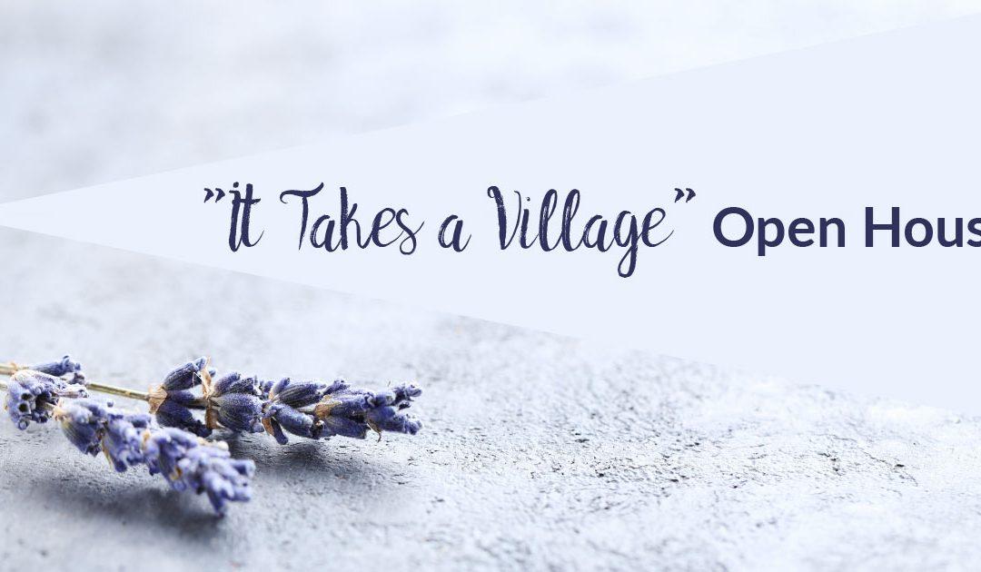 """It Takes a Village"" Open House"