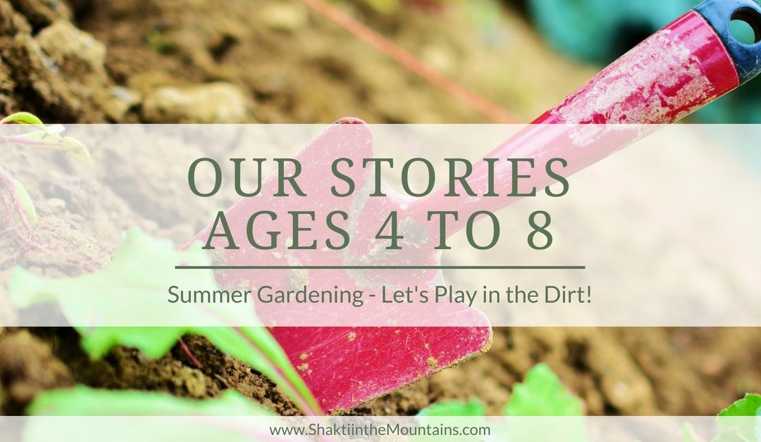 Our Stories: Summer Gardening- Let's Play in the Dirt! (Ages 4 to 8)