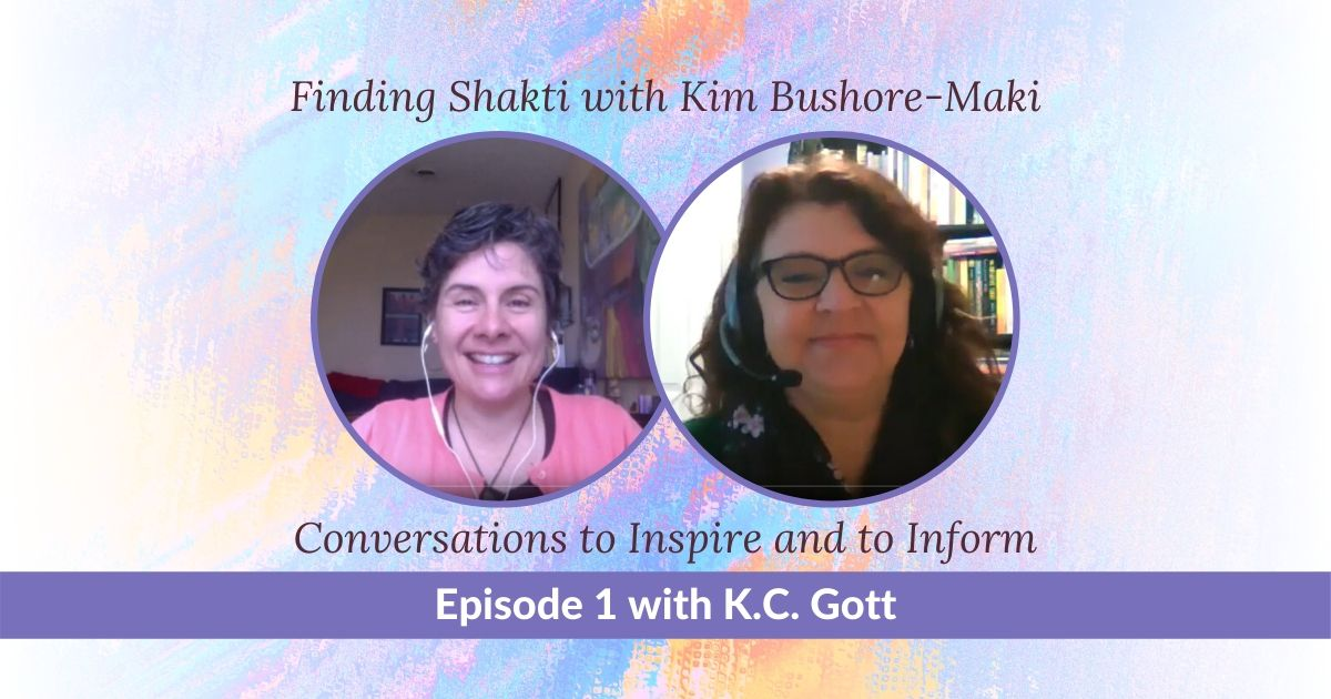 Finding Shakti: Conversations to Inspire and to Inform (Episode 1 with K.C. Gott)