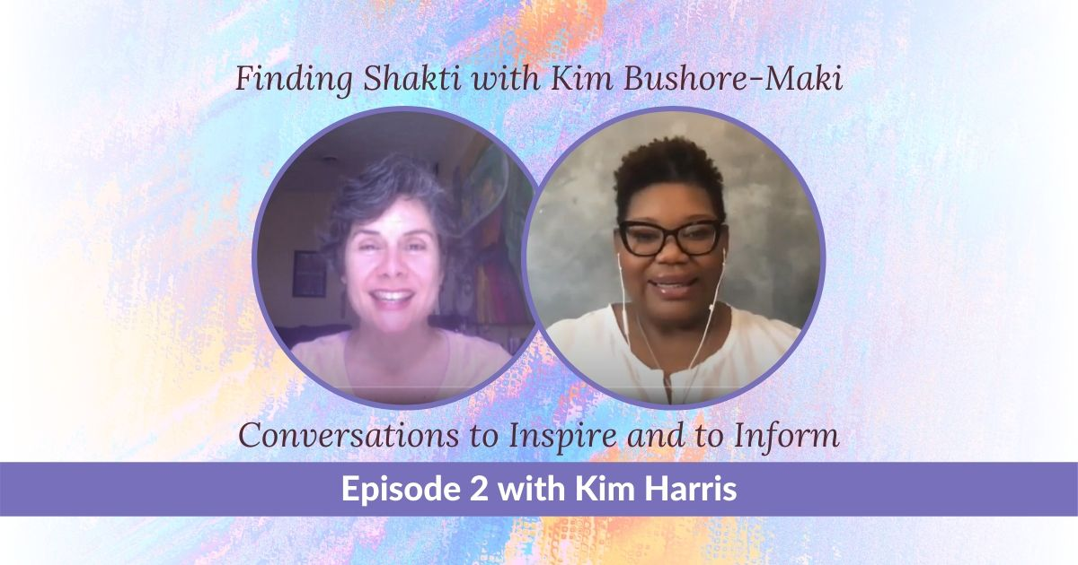 Finding Shakti: Conversations to Inspire and to Inform (Episode 2 with Kim Harris)